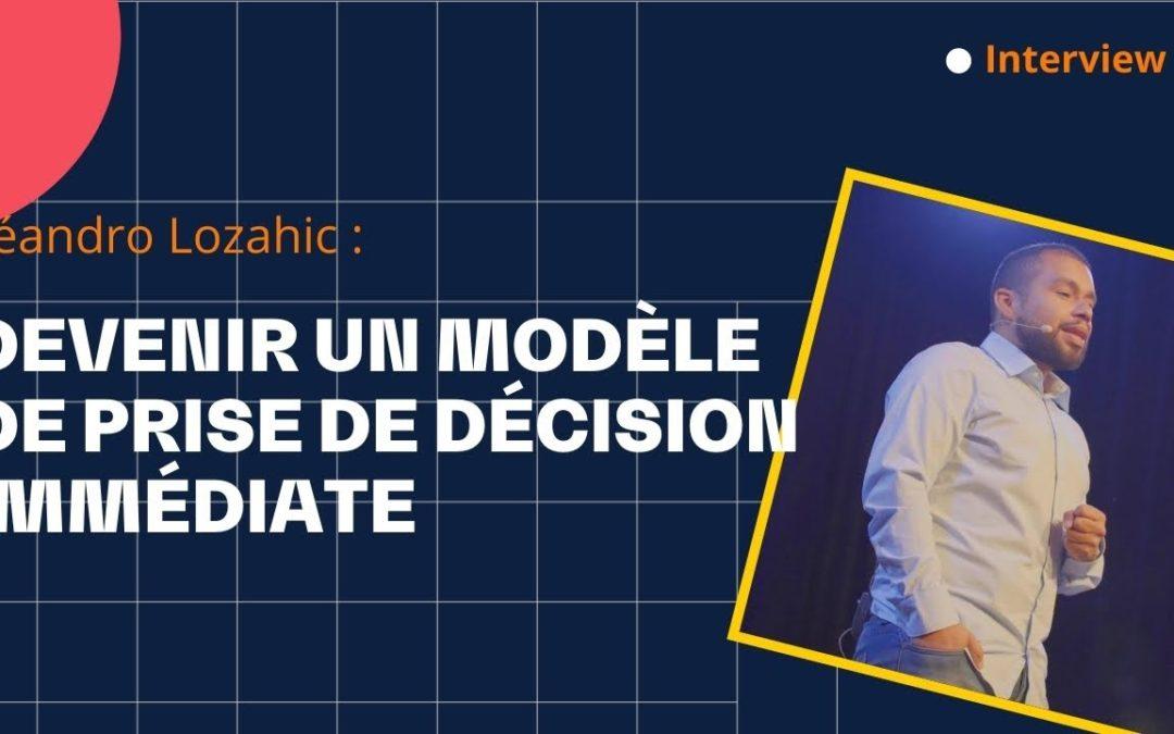 Devenir un modèle de prise de décision immédiate avec Leandro Lozahic
