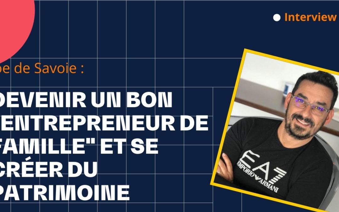 Devenir un bon « entrepreneur de famille » et se créer du patrimoine – avec Jo de Savoie