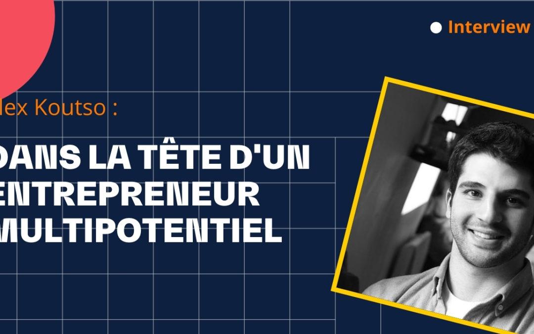 Dans la tête d'un entrepreneur multipotentiel, avec Alex Koutso
