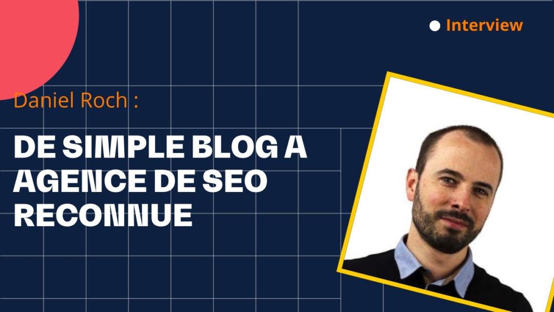 Du blog à l'agence SEO- avec Daniel Roch