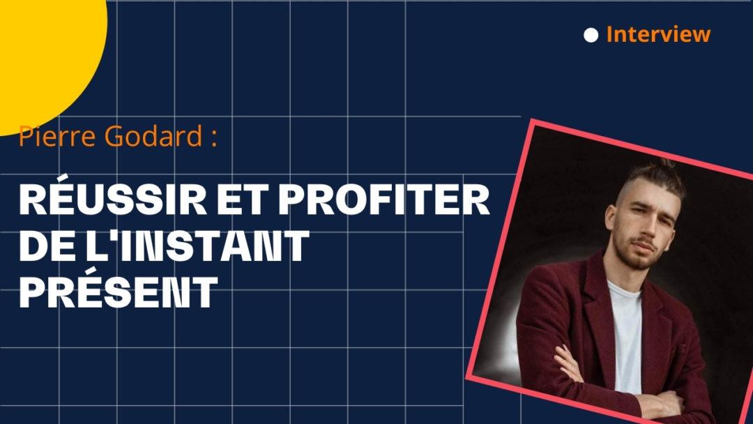 Réussir et profiter de l'instant présent – avec Pierre Godard