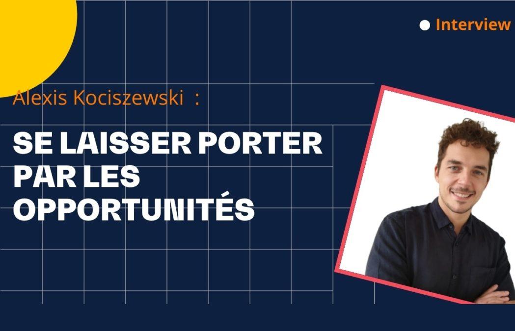 Se laisser porter par les opportunités – Avec Alexis Kociszewski
