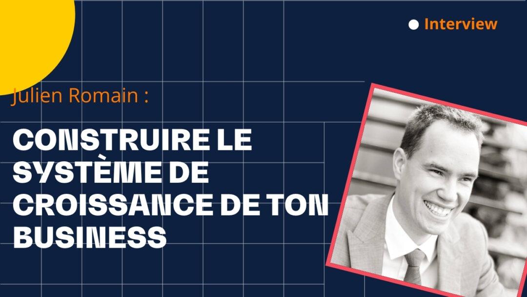 Construire le système de croissance de ton business – avec Julien Romain