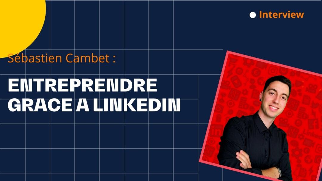 Entreprendre grâce à LinkedIn – avec Sébastien Cambet