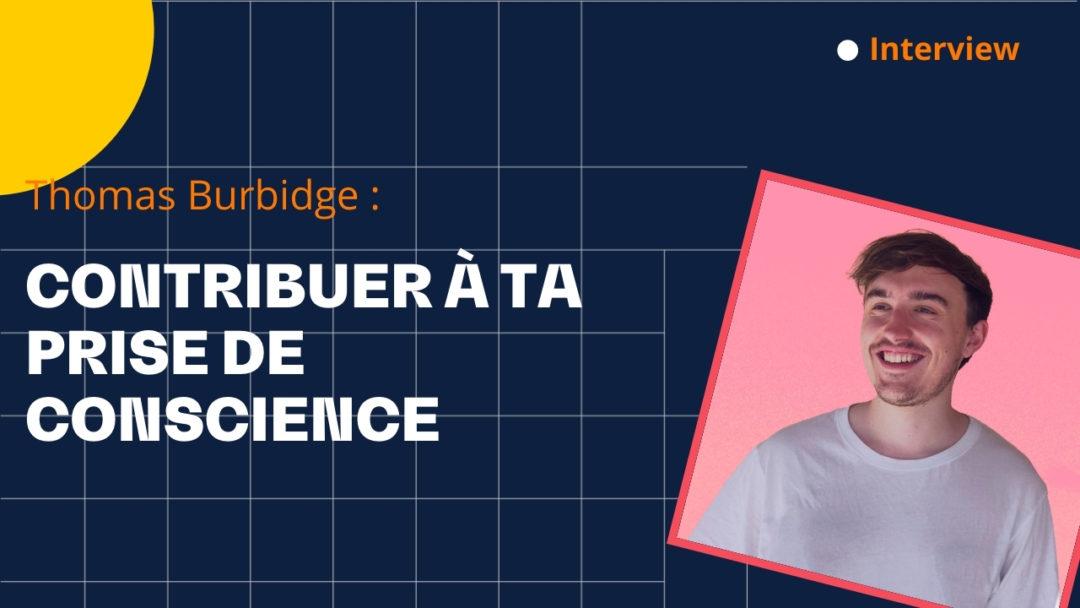Contribuer à ta prise de conscience – avec Thomas Burbidge