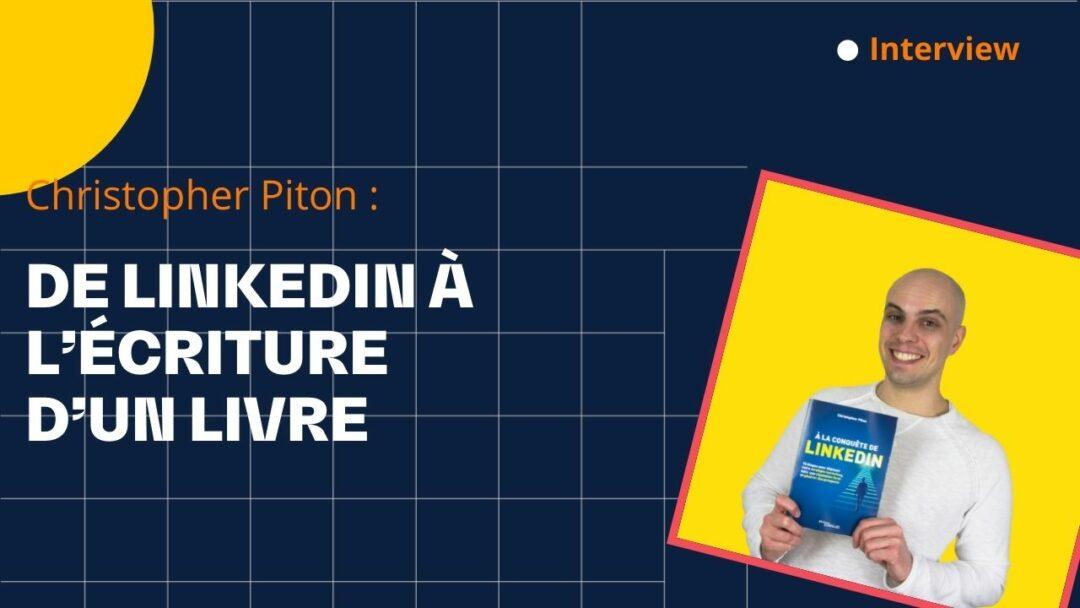 De LinkedIn à l'écriture d'un livre – avec Christopher Piton